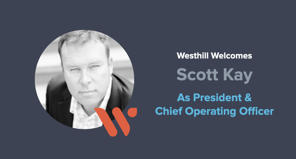 Westhill Welcomes Industry Expert Scott Kay to Senior Leadership Team