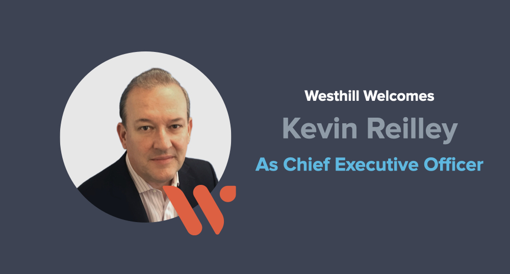 Westhill Welcomes Kevin Reilley as CEO to Their Leadership Team